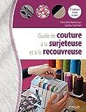 Guide de couture à la surjeteuse et à la recouvreuse: 2e édition mise à jour